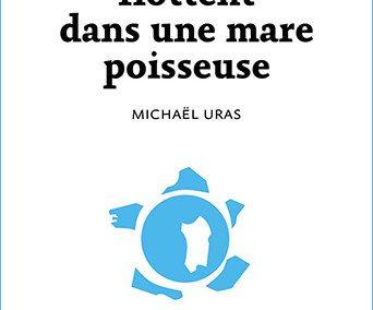 Nos souvenirs flottent dans une mare poisseuse (Michaël Uras)