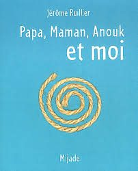 Papa, maman, Anouk et moi (Jérôme Ruillier)