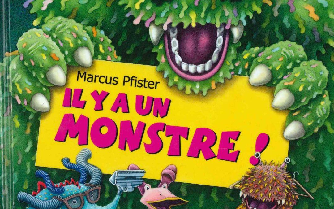 Il y a un monstre ! (Marcus Pfister)