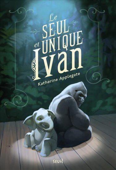 Le seul et unique Ivan (Katherine A. Applegate)